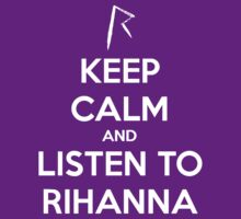Keep Calm And Listen To Rihanna by Phaedrart