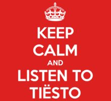 Keep Calm And Listen To Tiesto by Phaedrart