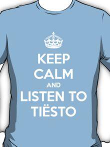 Keep Calm And Listen To Tiesto T-Shirt