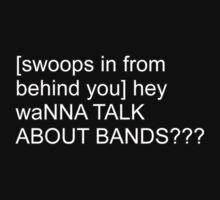 Wanna talk about bands Shirt by alltimehustler