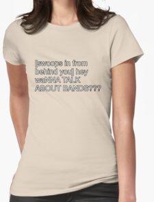 Wanna talk about bands Shirt Womens Fitted T-Shirt