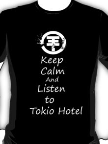 Keep Calm And Listen To Tokio Hotel T-Shirt