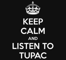 Keep Calm And Listen To Tupac by Phaedrart