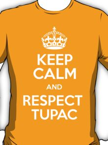 Keep Calm And Respect Tupac T-Shirt