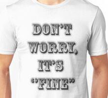 Don't Worry, I'ts ''FINE'' Unisex T-Shirt