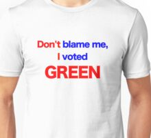Don't Blame Me, I Voted Green Unisex T-Shirt