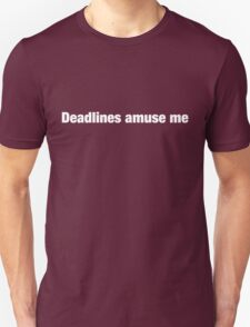 Deadlines Amuse Me T-Shirt