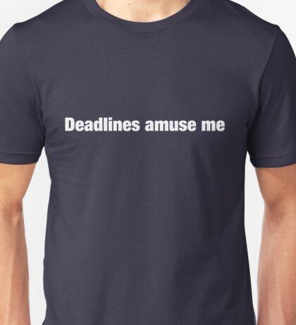 Deadlines Amuse Me Unisex T-Shirt