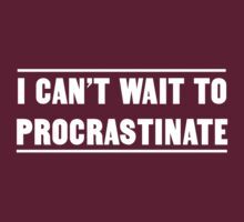I can't wait to procrastinate by artack