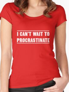 I can't wait to procrastinate Women's Fitted Scoop T-Shirt