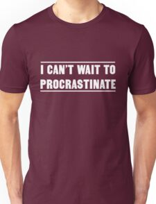 I can't wait to procrastinate Unisex T-Shirt