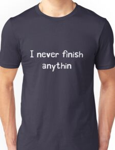 I never finish anything Unisex T-Shirt