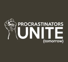 Procrastinators Unite Tomorrow by artack