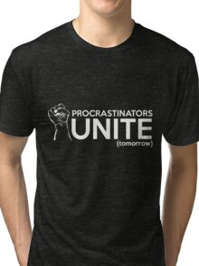 Procrastinators Unite Tomorrow Tri-blend T-Shirt