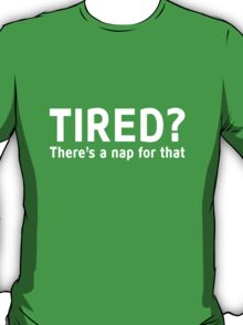 Tired. There's a nap for that T-Shirt
