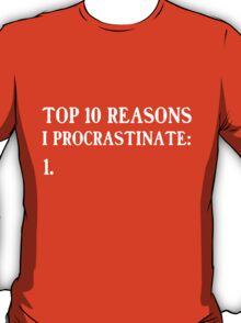 Top 10 reasons to procrastinate T-Shirt