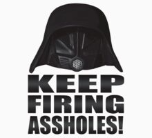 Keep Firing, Assholes! by FullBlownShirts