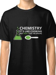 Funny Chemistry Sayings Classic T-Shirt