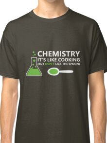 Funny Chemistry Sayings Classic T-Shirt