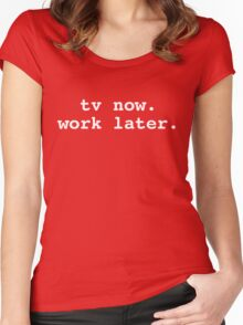 tv now. work later. Women's Fitted Scoop T-Shirt