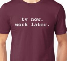 tv now. work later. Unisex T-Shirt