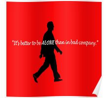 """""""It's Better to be Alone than in Bad Company."""" Poster"""