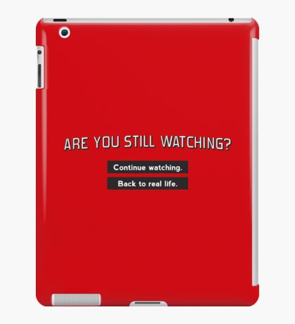 Are you still watching? iPad Case/Skin
