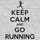 Keep Calm and Go Running (LS/Female) by rachaelroyalty