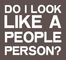 Do I look like a people person? by artack