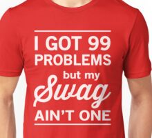 I got 99 problems but swag ain't one Unisex T-Shirt