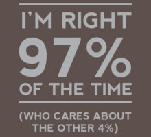 I'm right 97% of the time. Who cares about the other 4% by artack