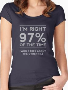 I'm right 97% of the time. Who cares about the other 4% Women's Fitted Scoop T-Shirt