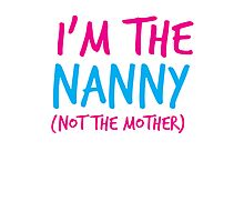 I'm the NANNY not the Mother! Photographic Print