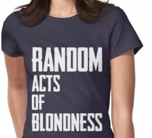 Random Acts Of Blondness Womens Fitted T-Shirt