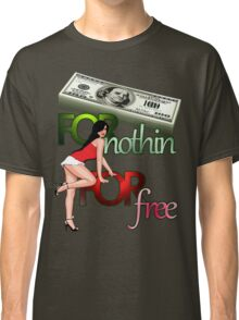 Cash for Nothin Girls For Free Classic T-Shirt