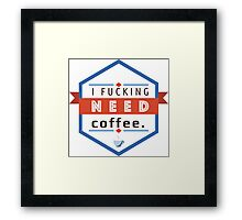 I need Coffee. Framed Print