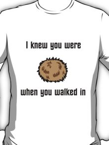 I Knew You Were Tribble T-Shirt