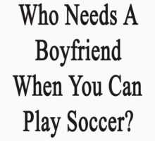 Who Needs A Boyfriend When You Can Play Soccer?  by supernova23