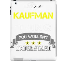 KAUFMAN It's thing you wouldn't understand !! - T Shirt, Hoodie, Hoodies, Year, Birthday iPad Case/Skin