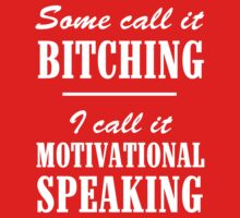 Some call it bitching. I call it motivational speaking by artack