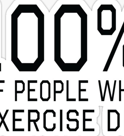 100% of people who exercise die Sticker