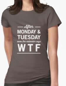 After Monday and Tuesday even the calendar says WTF Womens Fitted T-Shirt
