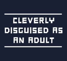Cleverly disguised as an adult by artack