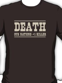 Death. Our Nations Number One Killer T-Shirt