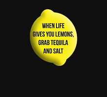When Life Gives You Lemons, Grab Tequila and Salt. Unisex T-Shirt