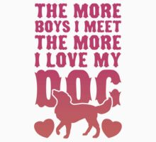 The More Boys I Meet The More I Love My Dog (Pink) by Look Human