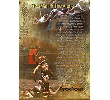 """""""The man in the arena"""" Poster , words by Theodore Roosevelt Photographic Print"""