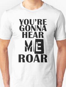YOU'RE GONNA HEAR ME ROAR T-SHIRT T-Shirt