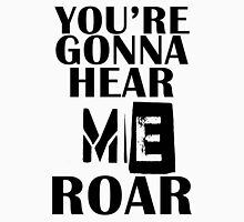 YOU'RE GONNA HEAR ME ROAR T-SHIRT Womens Fitted T-Shirt