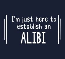 I'm just here to establish an alibi by artack